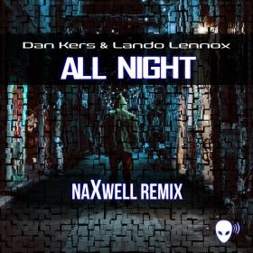 DAN KERS & LANDO LENNOX - ALL NIGHT (NAXWELL REMIX)